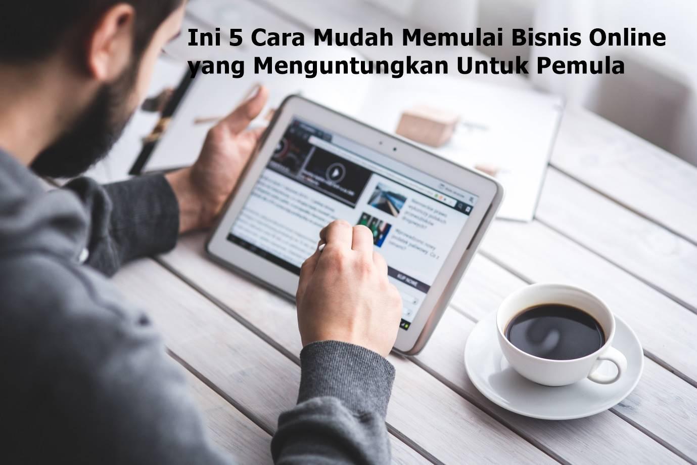 Ini 5 Cara Mudah Memulai Bisnis Online yang Menguntungkan ...